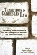 Transitions in Caribbean Law: Law-Making, Constitutionalism and the Convergence of National ...