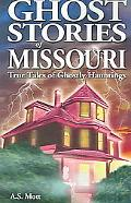 Ghost Stories of Missouri True Tales of Ghostly Hauntings