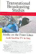 Media on the Front Lines Arab Satellite TV in Iraq and other studies in satellite broadcasti...