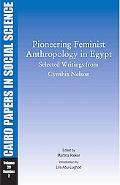 Pioneering Feminist Anthropology in Egypt Selected Writings from Cynthia Nelson