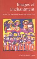 Images of Enchantment Visual and Performing Arts of the Middle East