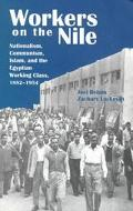Workers on the Nile Nationalism, Communism, Islam, and the Egyptian Working Class, 1882-1954