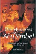 Mysteries of Abu Simbel Ramesses II and the Temples of the Rising Sun