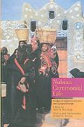Nubian Ceremonial Life Studies in Islamic Syncretism And Cultural Change