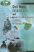 Civil Wars, Child Soldiers and Post Conflict Peace Building in West Africa