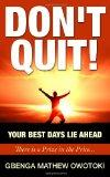 Don't Quit: Your Best Days Lie Ahead: There Is A Prize In The Price