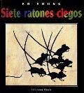 Siete Ratones Ciegos/Seven Blind Mice