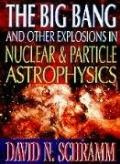 Big Bang and Other Explosions in Nuclear and Particle Astrophysics