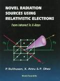 Novel Radiation Sources Using Relativistic Electrons, from Infrared to X-Rays F Rom Infrared...