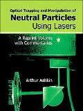 Optical Trapping and Manipulation of Neutral Particles Using Lasers A Reprint Volume With Co...
