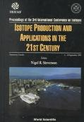 Isotope Production and Applications in the 21st Century Proceedings of the Third Internation...