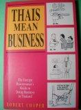 Thais Mean Business: The Foreign Businessman's Guide to Doing Business in Thailand