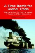 Time Bomb for Global Trade Maritime-related Terrorism in an Age of Weapons of Mass Destruction