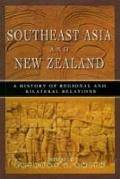 Southeast Asia and New Zealand A History of Regional and Bilateral Relations