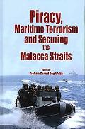 Piracy, Maritme Terrorism and Securing the Malacca Straits