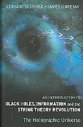 Introduction To Black Holes, Information And The String Theory Revolution The Holographic Un...