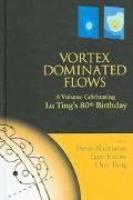 Vortex Dominated Flows A Volume Celebrating Lu Ting's 80th Birthday