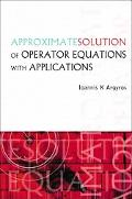 Approximate Solution of Operator Equations With Applications