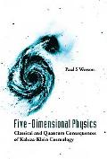 Five-dimensional Physics Classical And Quantum Consequences of Kaluza-klein Cosmology