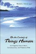 On the Contexts of Things Human An Integrative View of Brain, Consciousness, And Freedom of ...