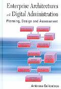 Enterprise Architectures and Digital Administration Planning, Design and Assessment