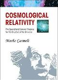 Cosmological Relativity The Special and General Theories of the Structure of the Universe