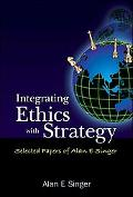 Integrating Ethics with Strategy Selected Papers of Alan E. Singer