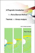 Pragmatic Introduction to the Finite Element Method for Thermal and Stress Analysis With the...