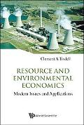 Resource and Environmental Economics: Modern Issues and Applications (World Scientific Serie...