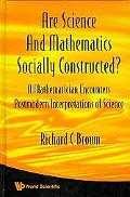 Are Science And Mathematics Socially Constructed?: A Mathematician Encounters Postmodern Int...