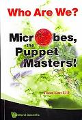 Who Are We?: Microbes, the Puppet Masters!