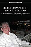 Selected Papers Of John H. Holland: A Pioneer In Complexity Science (Exploring Complexity)