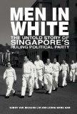 Men in White: The Untold Story of Singapore's Ruling Political Party
