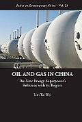Oil and Gas in China: The New Energy Superpowers Relations With Its Region (Series on Contem...