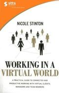 Working in a Virtual World : A Practical Guide to Working with Virtual Clients, Managers and...