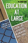 Education-At-Large : Student Activities and Activism in Singapore, 1945-1965