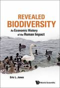 Revealed Biodiversity : An Economic History of the Human Impact