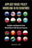 Applied Trade Policy Modeling In 16 Countries: Insights and Impacts from World Bank CGE Base...