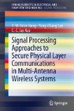 Signal Processing Approaches to Secure Physical Layer Communications in Multi-Antenna Wirele...