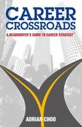 Career Crossroads : Career Advice from a Top Headhunter