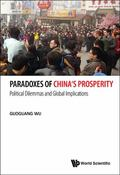 Paradoxes of China's Prosperity : Political Dilemmas and Global Implications