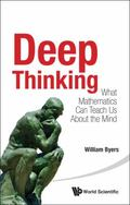 Deep Thinking : What Mathematics Can Teach Us about the Mind