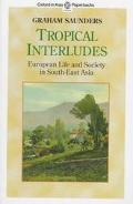 Tropical Interludes European Life and Society in South-East Asia