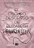 El oscuro descenso de Elizabeth Frankenstein (Spanish Edition)