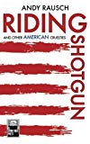 Riding Shotgun And Other American Cruelties