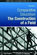 Comparative Education : The Construction of a Field