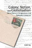 Colony, Nation, and Globalisation: Not at Home in Malaya, Singapore, and Malaysia