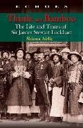 Thistle and Bamboo: The Life and Times of Sir James Stewart Lockhart