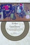 Scribes of Gastronomy : Representations of Food and Drink in Imperial Chinese Literature