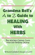 Grandma Bell's A to Z Guide to Healing to Heealing with Herbs